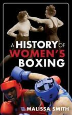 History of Women's Boxing by Malissa Smith (2014, Hardcover)