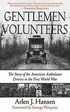 Gentleman Volunteers: Story of American Ambulance Drivers in the First World War