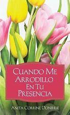 Cuando Me Arrodillo En Tu Presencia (Spanish Edition)