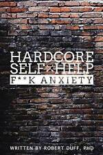 Hardcore Self Help: F**k Anxiety by Duff Ph. D., Robert -Paperback