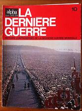 Alpha de 1972 n°10; La dernière guerre - Histoire controversée -