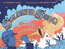 Soldier Song : A True Story of the Civil War by Debbie Levy (2017, Hardcover)