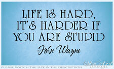 JOHN WAYNE LIFE IS HARD STUPID QUOTES VINYL WALL DECAL LETTERING STICKER ART