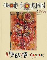 Appetites: A Cookbook Hardcover Anthony, Woolever, Laurie Bourdain