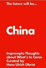 The Future Will Be... China - Hans Ulrich Obrist; NEW; Softcover
