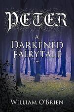 Peter: A Darkened Fairytale (Paperback or Softback)