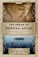 The Dream of Perpetual Motion by Dexter Palmer (Paperback / softback, 2011)