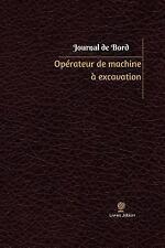Journal/Carnet de Bord: Opérateur de Machine à Excavation Journal de Bord :...