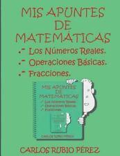 Mis Apuntes de Matematicas : Los Numeros Reales, Operaciones Basicas,...