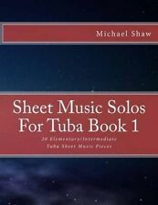 Sheet Music Solos For Tuba Book 1: 20 Elementary/Intermediate Tuba Sheet Music P