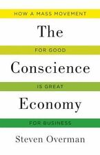 The Conscience Economy: How a Mass Movement for Good Is Great for Business, Over
