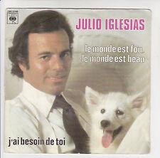 """IGLESIAS Julio Vinyle 45T 7"""" LE MONDE EST FOU  EST BEAU - BESOIN DE TOI CBS 6746"""