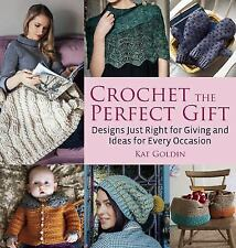 Crochet the Perfect Gift : Designs Just Right for Giving ( 2014 ) BRAND NEW
