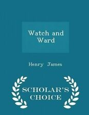 Watch and Ward - Scholar's Choice Edition by James, Henry -Paperback