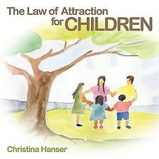 The Law Of Attraction For Children: By Christina Hanser
