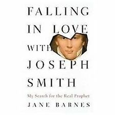 Falling in Love with Joseph Smith: My Search for the Real Prophet by Barnes, Ja