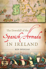 The downfall of the Spanish Armada in Ireland by K. S Douglas (Hardback)