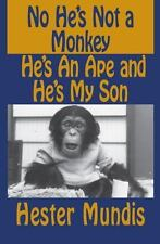 No He's Not a Monkey, He's an Ape and He's My Son by Hester Mundis (2014,...