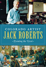 Colorado Artist Jack Roberts: Painting the West [CO] [The History Press]