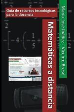 Matemáticas a Distancia : Guía de Recursos Tecnológicos para la Docencia by...