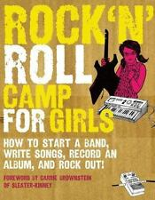Rock 'n Roll Camp for Girls: How to Start a Band, Write Songs, Record an Album,