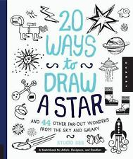 20 Ways to Draw a Star and 44 Other Far-Out Wonders from the Sky and Galaxy: A S