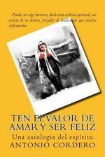 Axiolog&#65533a Del Esp&#65533ritu: Ten el Valor de Amar y Ser Feliz : Una...