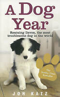 A Dog Year: Rescuing Devon, the most troublesome dog in the world by Jon Katz, A