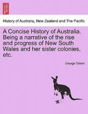 A Concise History Of Australia. Being A Narrative Of The Rise And Progress Of...