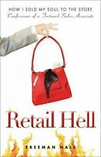 Retail Hell: How I Sold My Soul to the Store Confessions of a Tortured Sales Ass