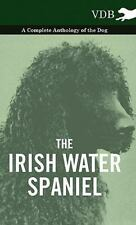 The Irish Water Spaniel - A Complete Ant, Like New Used, Free shipping in the Us