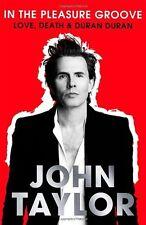 In The Pleasure Groove: Love, Death & Duran Duran,John Taylor,Tom Sykes