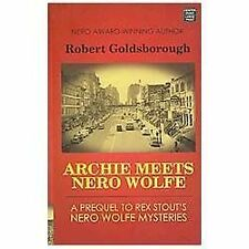 Archie Meets Nero Wolfe : A Prequel to Rex Stout's Nero Wolfe Mysteries by...