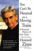 You Can't Be Neutral on a Moving Train : A Personal History of Our Times