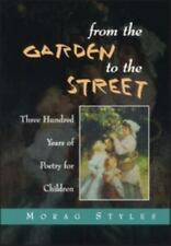 From the Garden to the Street : Three Hundred Years of Poetry for Children by...