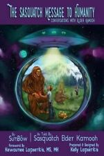 The Sasquatch Message to Humanity : Conversation with Elder Kamooh by SunBow...