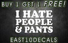 I hate people and pants car decal sticker windshield banner girly funny prank