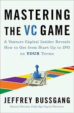 Mastering the VC Game : A Venture Capital Insider Reveals How to Get from Start…