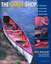 The Canoe Shop: Three Elegant Wooden Canoes Anyone Can Build New Paperback Book