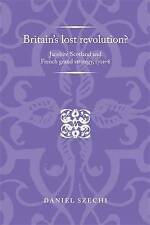 Britain's Lost Revolution?: Jacobite Scotland and French Grand Strategy, 1701-8