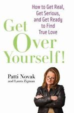 Get Over Yourself!: How to Get Real, Get Serious, and Get Ready to Find True Lov