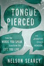 Tongue Pierced : How the Words You Speak Transform Life You Live, Nelson Searcy
