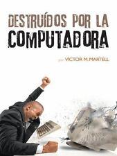 Destruídos Por la Computadora by Víctor M. Martell (2014, Hardcover)