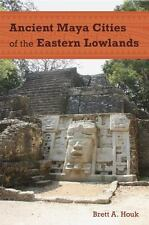 ANCIENT MAYA CITIES OF THE EASTERN LOWLANDS - HOUK, BRETT A./ MASSON, MARILYN A.