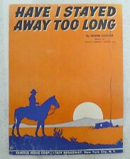 """SHEET MUSIC """"HAVE I STAYED AWAY TOO LONG """" DATED 1943"""