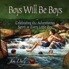 Boys Will Be Boys: Celebrating the Adventurous Spirit in Every Little Boy