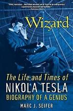 Wizard: The Life and Times of Nikola Tesla: Biography of a Genius 9780806539966