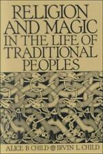 Religion and Magic in the Life of Traditional Peoples by Alice B. Child and...