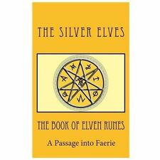 The Book of Elven Runes : A Passage into Faerie by The Silver Elves (2012,...