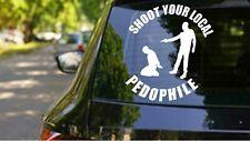 Shoot Your Local Pedophile Vinyl Decal | Dealer Meth Heroin Pedophile Sticker